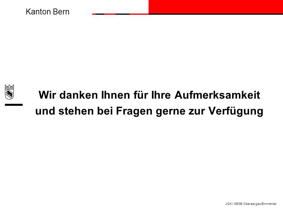 Kanton Bern Wir danken Ihnen für Ihre Aufmerksamkeit und stehen bei Fragen gerne zur Verfügung JGK / KESB Oberaargau/Emmental