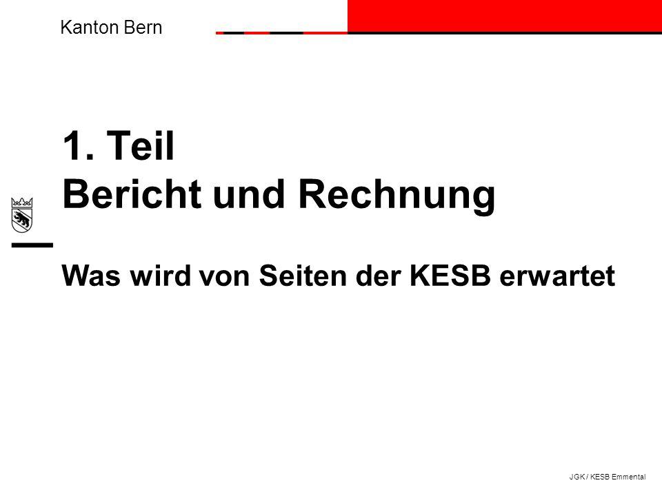 Kanton Bern 1. Teil Bericht und Rechnung Was wird von Seiten der KESB erwartet JGK / KESB Emmental