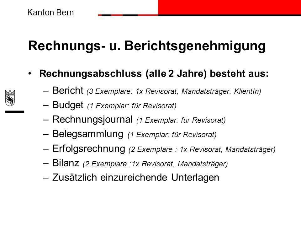Kanton Bern Rechnungs- u. Berichtsgenehmigung Rechnungsabschluss (alle 2 Jahre) besteht aus: –Bericht (3 Exemplare: 1x Revisorat, Mandatsträger, Klien