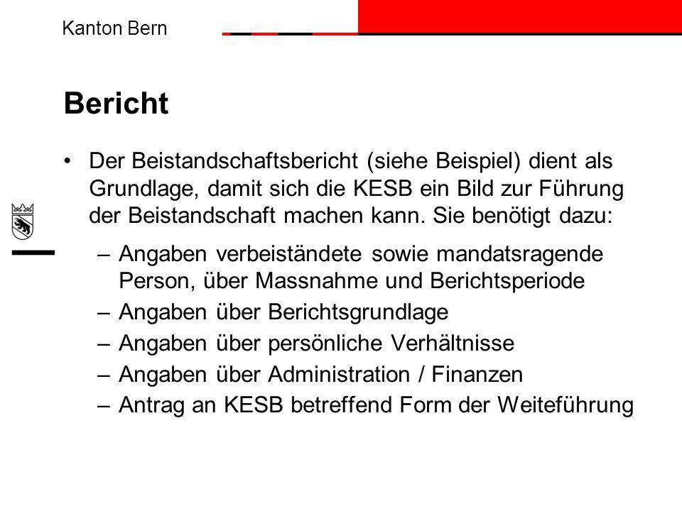 Kanton Bern Bericht Der Beistandschaftsbericht (siehe Beispiel) dient als Grundlage, damit sich die KESB ein Bild zur Führung der Beistandschaft mache