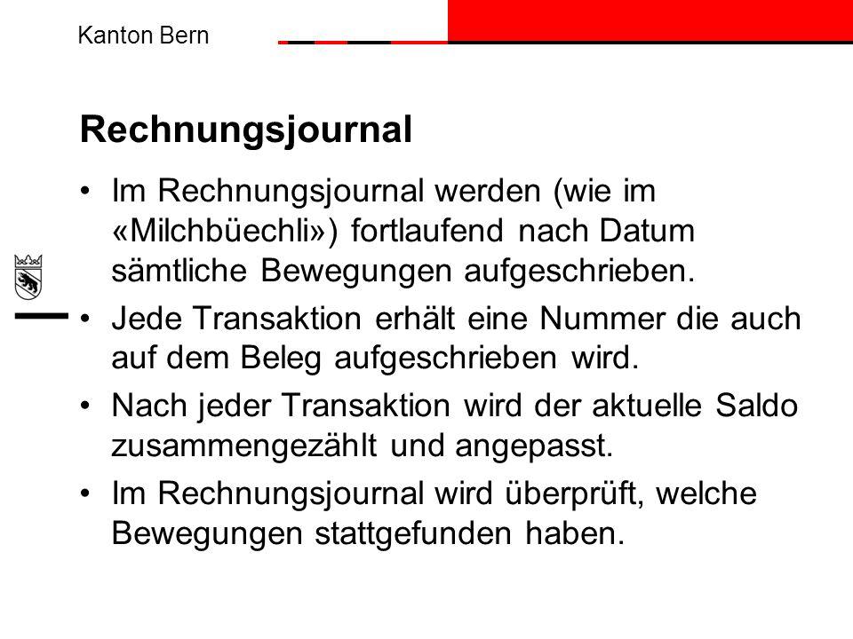Kanton Bern Rechnungsjournal Im Rechnungsjournal werden (wie im «Milchbüechli») fortlaufend nach Datum sämtliche Bewegungen aufgeschrieben. Jede Trans