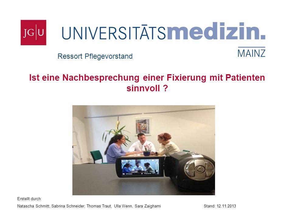 Ressort Pflegevorstand Ist eine Nachbesprechung einer Fixierung mit Patienten sinnvoll ? Erstellt durch: Natascha Schmitt, Sabrina Schneider, Thomas T