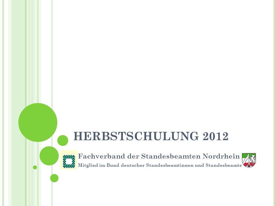 HERBSTSCHULUNG 2012 Fachverband der Standesbeamten Nordrhein e.V. Mitglied im Bund deutscher Standesbeamtinnen und Standesbeamten e. V.