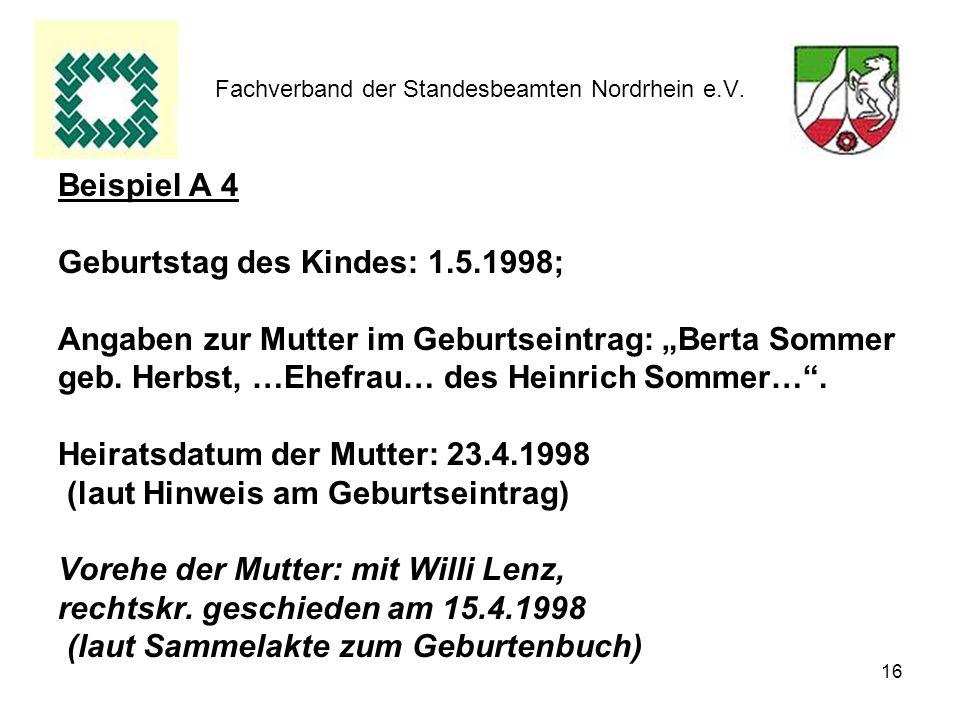 16 Fachverband der Standesbeamten Nordrhein e.V. Beispiel A 4 Geburtstag des Kindes: 1.5.1998; Angaben zur Mutter im Geburtseintrag: Berta Sommer geb.