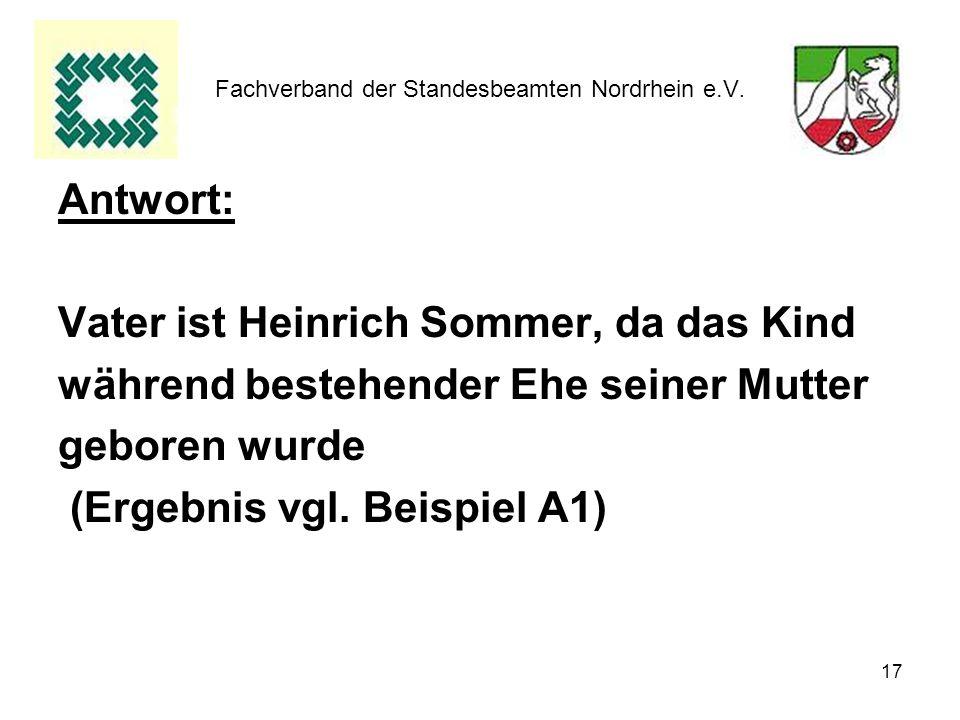 17 Fachverband der Standesbeamten Nordrhein e.V. Antwort: Vater ist Heinrich Sommer, da das Kind während bestehender Ehe seiner Mutter geboren wurde (