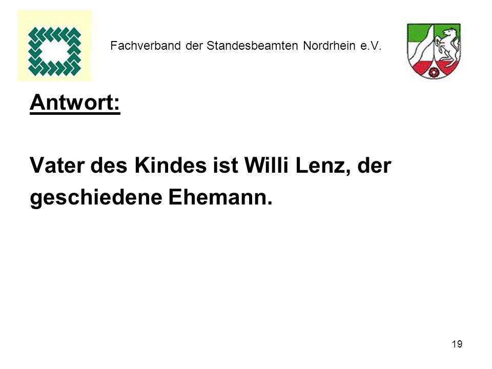 19 Fachverband der Standesbeamten Nordrhein e.V. Antwort: Vater des Kindes ist Willi Lenz, der geschiedene Ehemann.