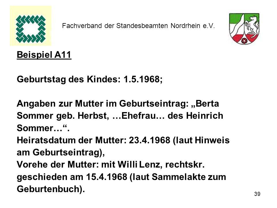 39 Fachverband der Standesbeamten Nordrhein e.V. Beispiel A11 Geburtstag des Kindes: 1.5.1968; Angaben zur Mutter im Geburtseintrag: Berta Sommer geb.