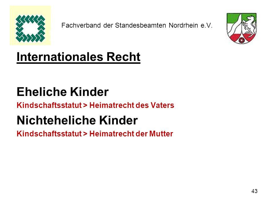 43 Fachverband der Standesbeamten Nordrhein e.V. Internationales Recht Eheliche Kinder Kindschaftsstatut > Heimatrecht des Vaters Nichteheliche Kinder