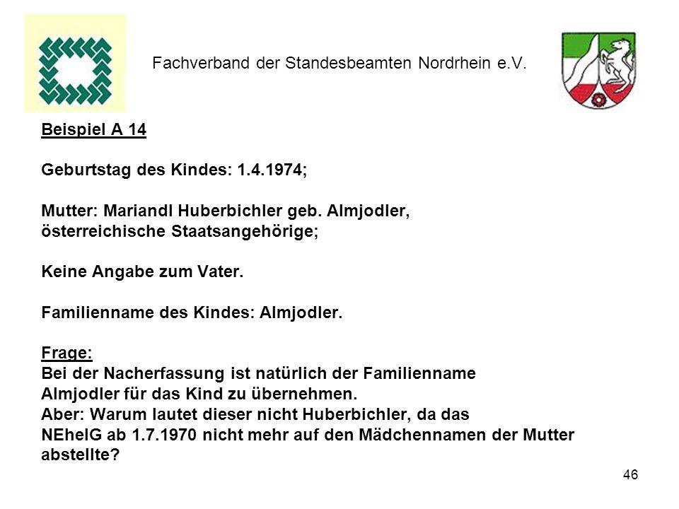 46 Fachverband der Standesbeamten Nordrhein e.V. Beispiel A 14 Geburtstag des Kindes: 1.4.1974; Mutter: Mariandl Huberbichler geb. Almjodler, österrei