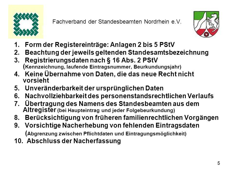 5 Fachverband der Standesbeamten Nordrhein e.V. 1. Form der Registereinträge: Anlagen 2 bis 5 PStV 2. Beachtung der jeweils geltenden Standesamtsbezei