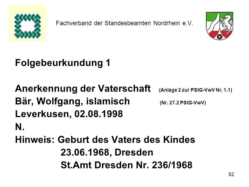 52 Fachverband der Standesbeamten Nordrhein e.V. Folgebeurkundung 1 Anerkennung der Vaterschaft (Anlage 2 zur PStG-VwV Nr. 1.1) Bär, Wolfgang, islamis