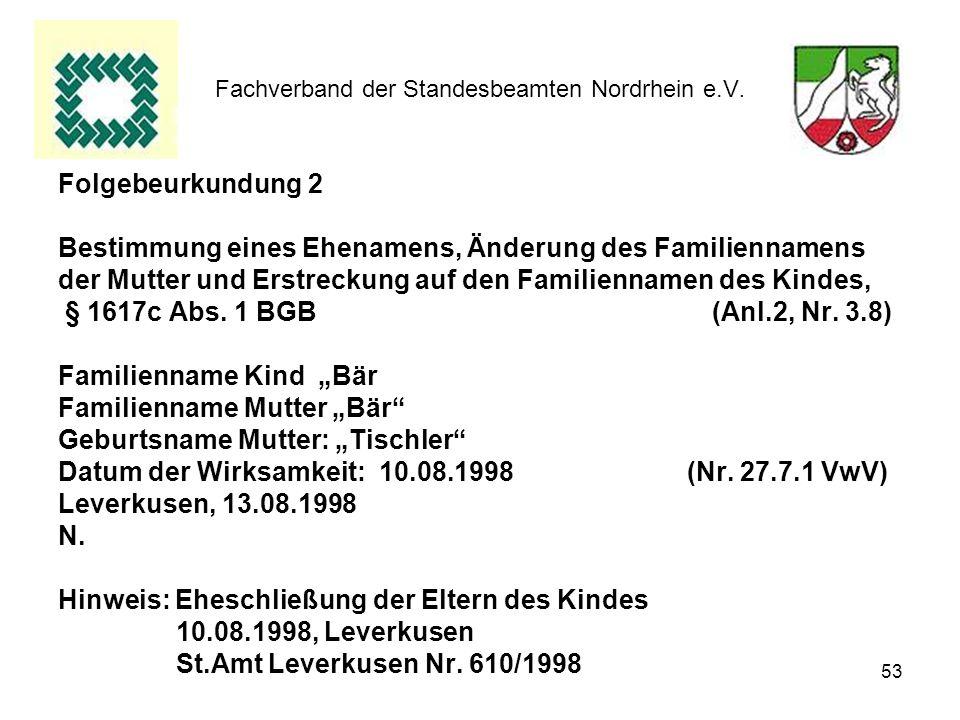 53 Fachverband der Standesbeamten Nordrhein e.V. Folgebeurkundung 2 Bestimmung eines Ehenamens, Änderung des Familiennamens der Mutter und Erstreckung