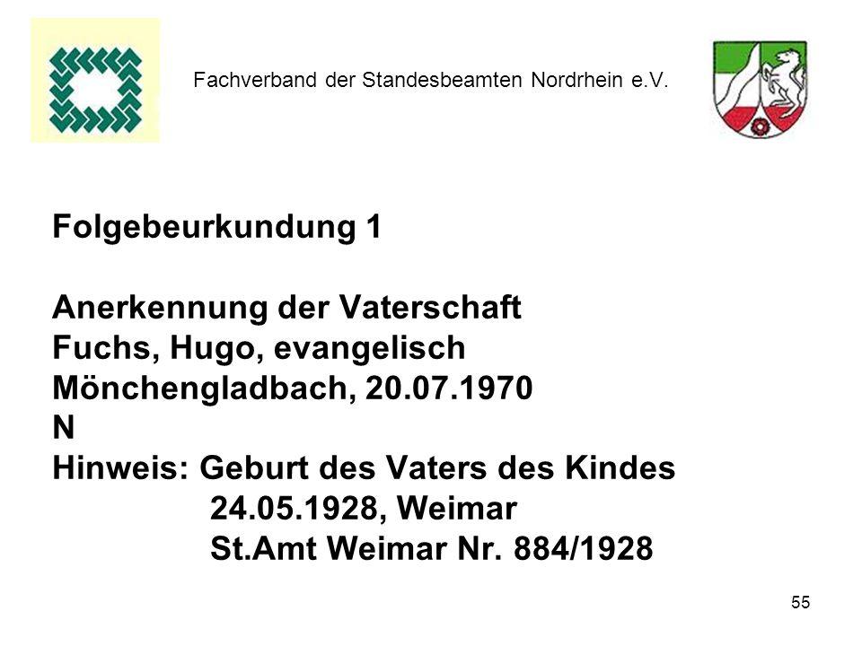 55 Fachverband der Standesbeamten Nordrhein e.V. Folgebeurkundung 1 Anerkennung der Vaterschaft Fuchs, Hugo, evangelisch Mönchengladbach, 20.07.1970 N