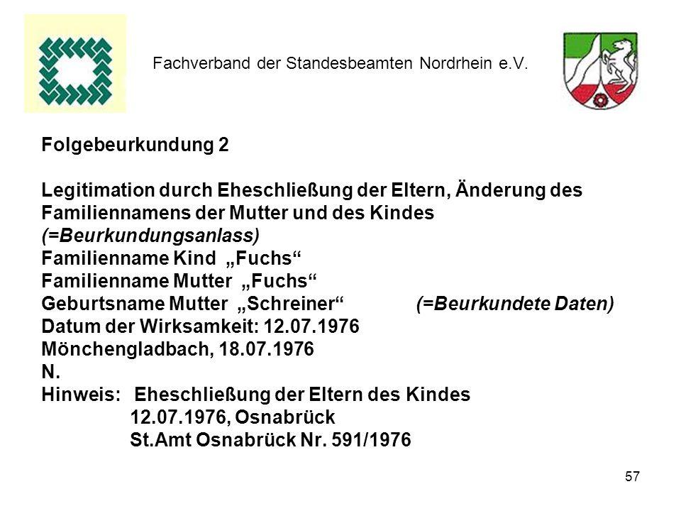 57 Fachverband der Standesbeamten Nordrhein e.V. Folgebeurkundung 2 Legitimation durch Eheschließung der Eltern, Änderung des Familiennamens der Mutte
