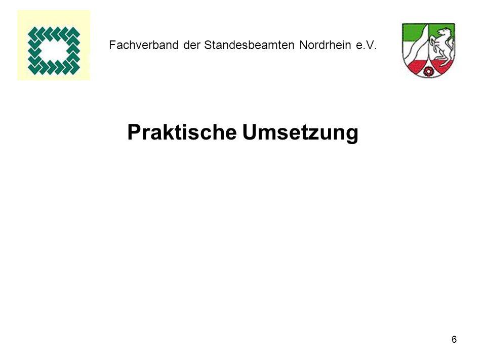 6 Fachverband der Standesbeamten Nordrhein e.V. Praktische Umsetzung