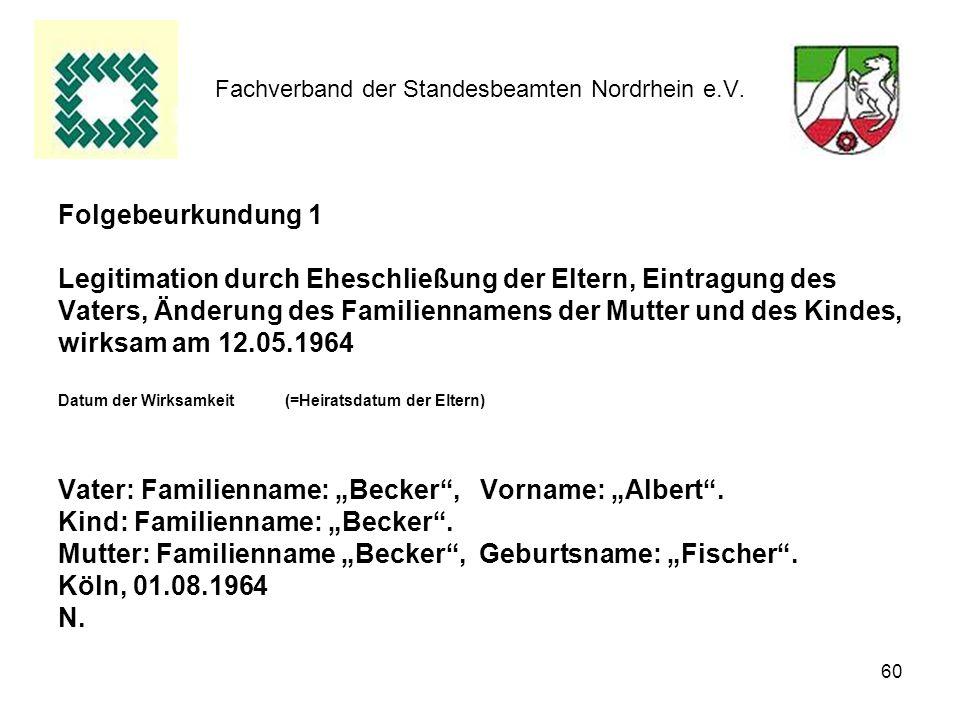 60 Fachverband der Standesbeamten Nordrhein e.V. Folgebeurkundung 1 Legitimation durch Eheschließung der Eltern, Eintragung des Vaters, Änderung des F