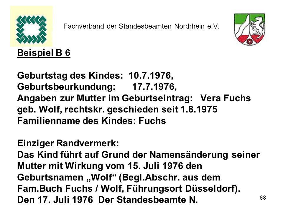 68 Fachverband der Standesbeamten Nordrhein e.V. Beispiel B 6 Geburtstag des Kindes: 10.7.1976, Geburtsbeurkundung: 17.7.1976, Angaben zur Mutter im G
