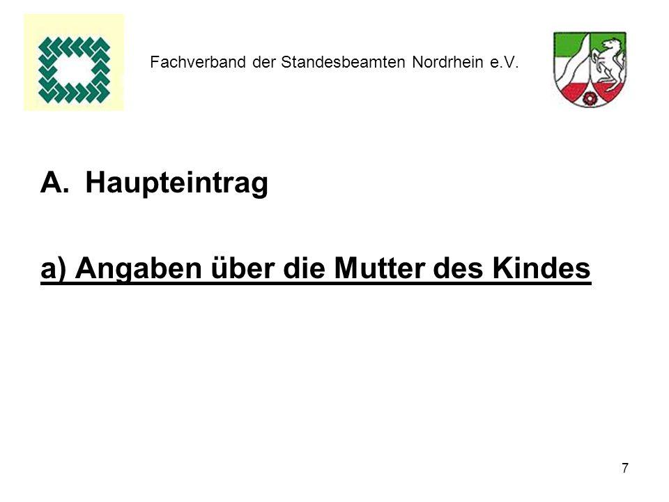 7 Fachverband der Standesbeamten Nordrhein e.V. A.Haupteintrag a) Angaben über die Mutter des Kindes