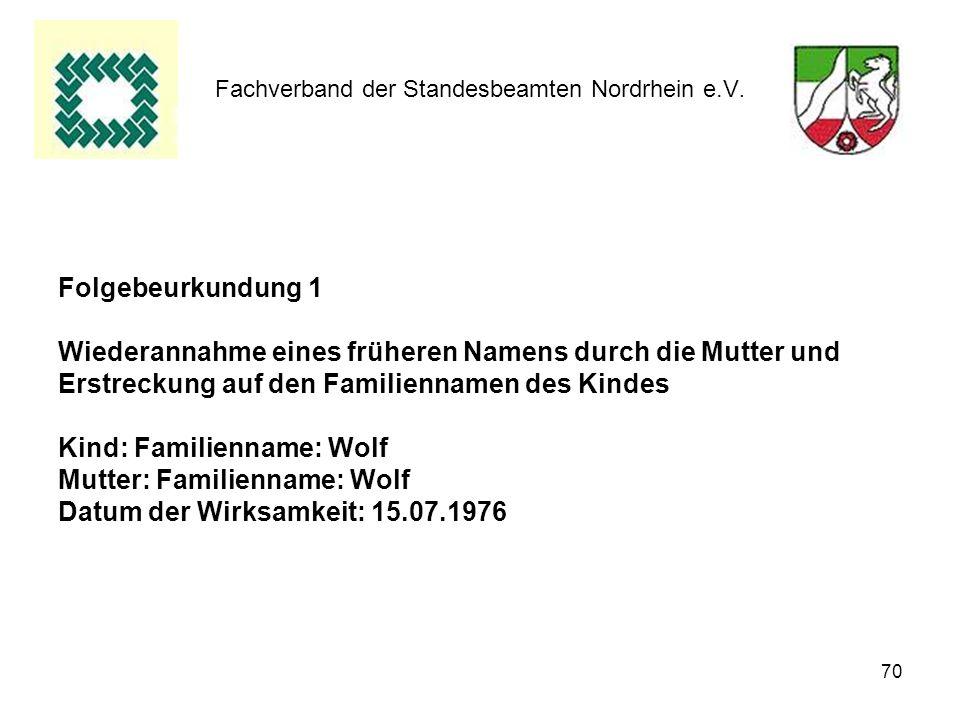 70 Fachverband der Standesbeamten Nordrhein e.V. Folgebeurkundung 1 Wiederannahme eines früheren Namens durch die Mutter und Erstreckung auf den Famil