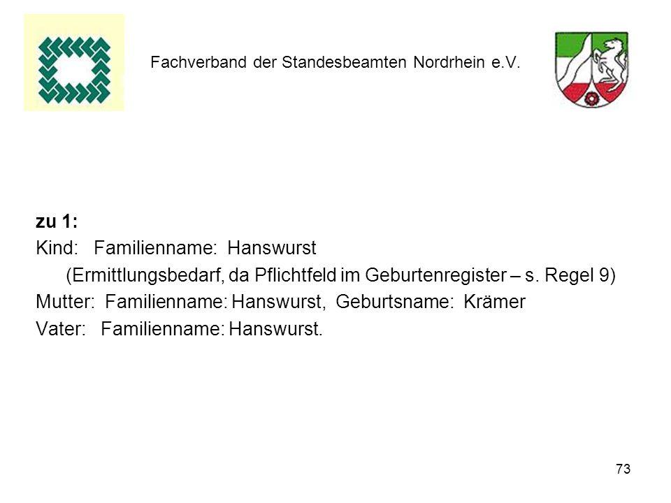 73 Fachverband der Standesbeamten Nordrhein e.V. zu 1: Kind: Familienname: Hanswurst (Ermittlungsbedarf, da Pflichtfeld im Geburtenregister – s. Regel