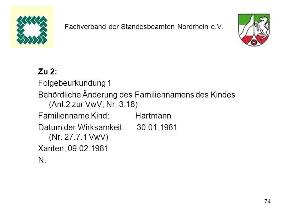 74 Fachverband der Standesbeamten Nordrhein e.V. Zu 2: Folgebeurkundung 1 Behördliche Änderung des Familiennamens des Kindes (Anl.2 zur VwV, Nr. 3.18)