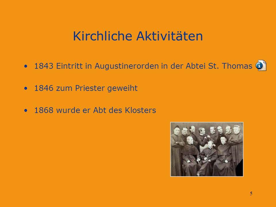 5 Kirchliche Aktivitäten 1843 Eintritt in Augustinerorden in der Abtei St. Thomas 1846 zum Priester geweiht 1868 wurde er Abt des Klosters