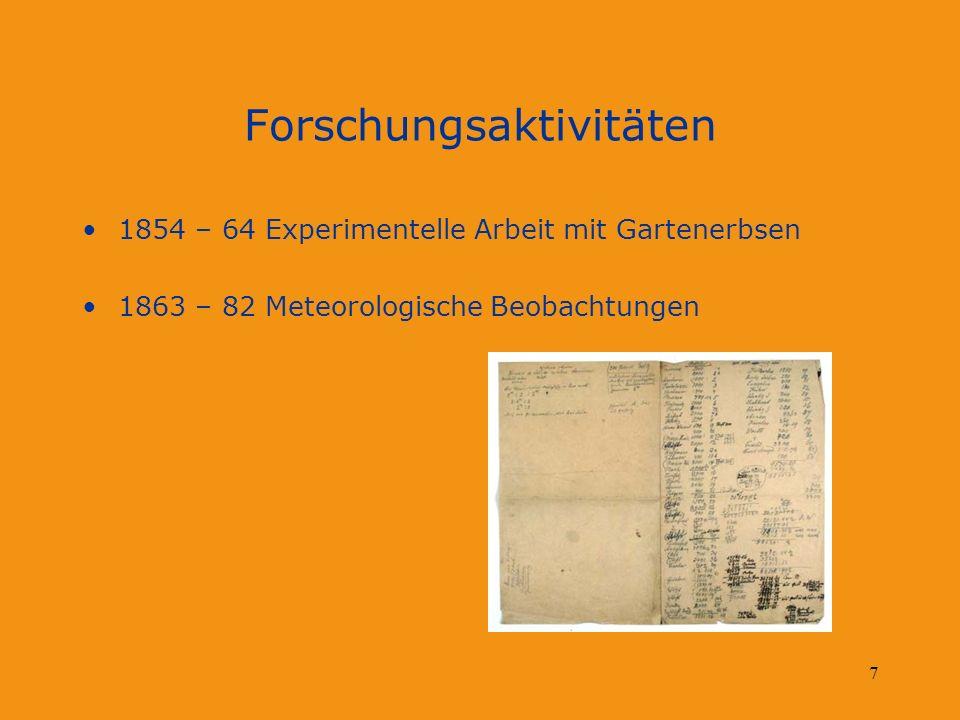 7 Forschungsaktivitäten 1854 – 64 Experimentelle Arbeit mit Gartenerbsen 1863 – 82 Meteorologische Beobachtungen