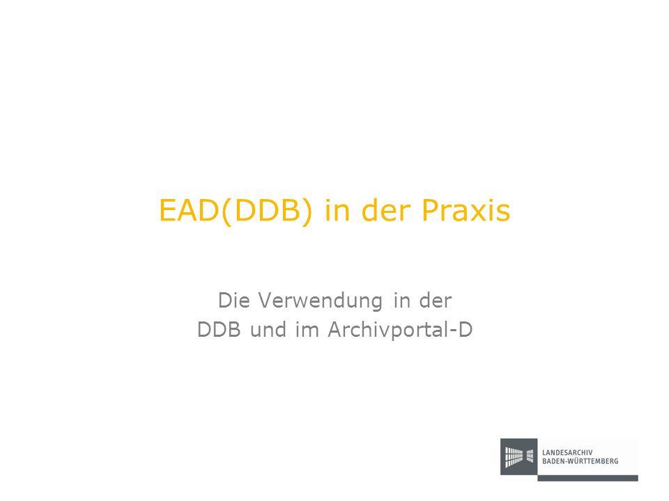 EAD(DDB) in der Praxis Die Verwendung in der DDB und im Archivportal-D