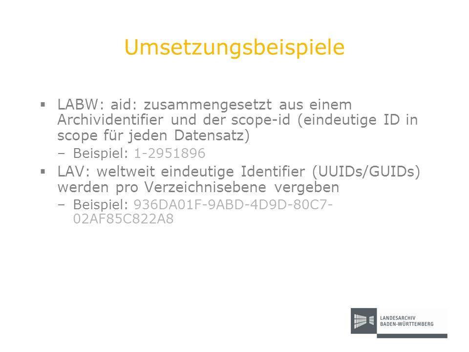 Umsetzungsbeispiele LABW: aid: zusammengesetzt aus einem Archividentifier und der scope-id (eindeutige ID in scope für jeden Datensatz) –Beispiel: 1-2
