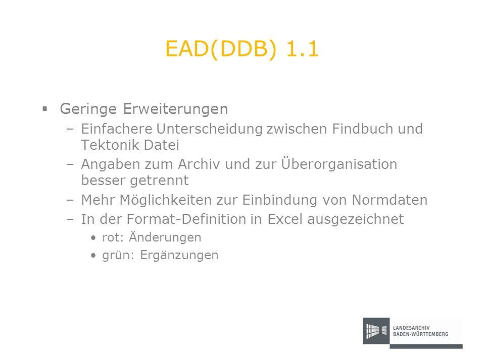 EAD(DDB) 1.1 Geringe Erweiterungen –Einfachere Unterscheidung zwischen Findbuch und Tektonik Datei –Angaben zum Archiv und zur Überorganisation besser