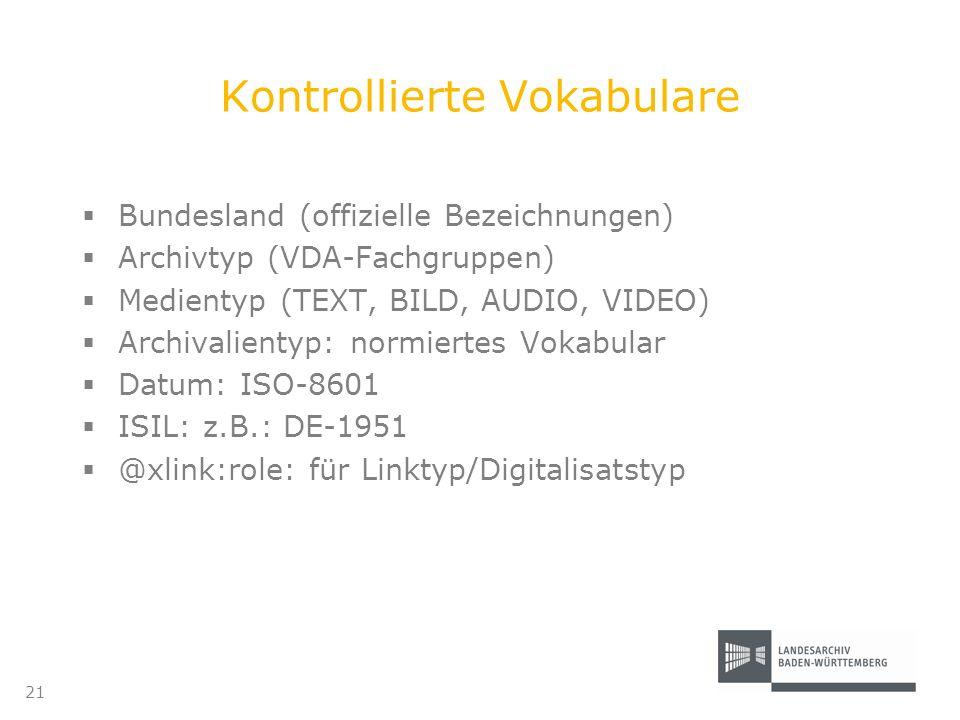 Kontrollierte Vokabulare Bundesland (offizielle Bezeichnungen) Archivtyp (VDA-Fachgruppen) Medientyp (TEXT, BILD, AUDIO, VIDEO) Archivalientyp: normie