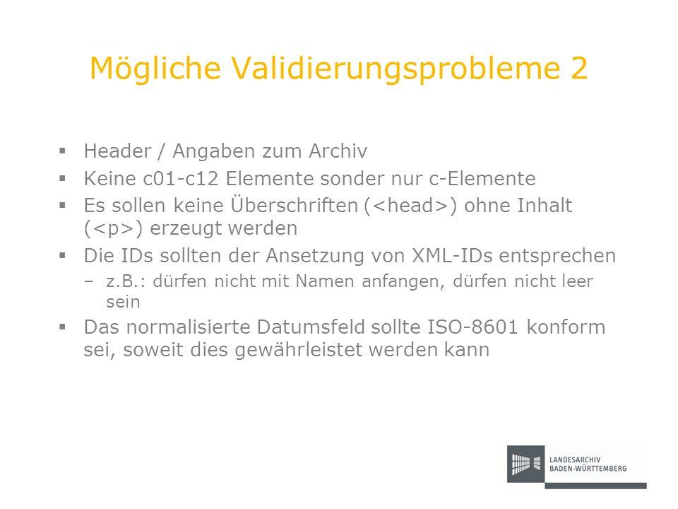 Mögliche Validierungsprobleme 2 Header / Angaben zum Archiv Keine c01-c12 Elemente sonder nur c-Elemente Es sollen keine Überschriften ( ) ohne Inhalt