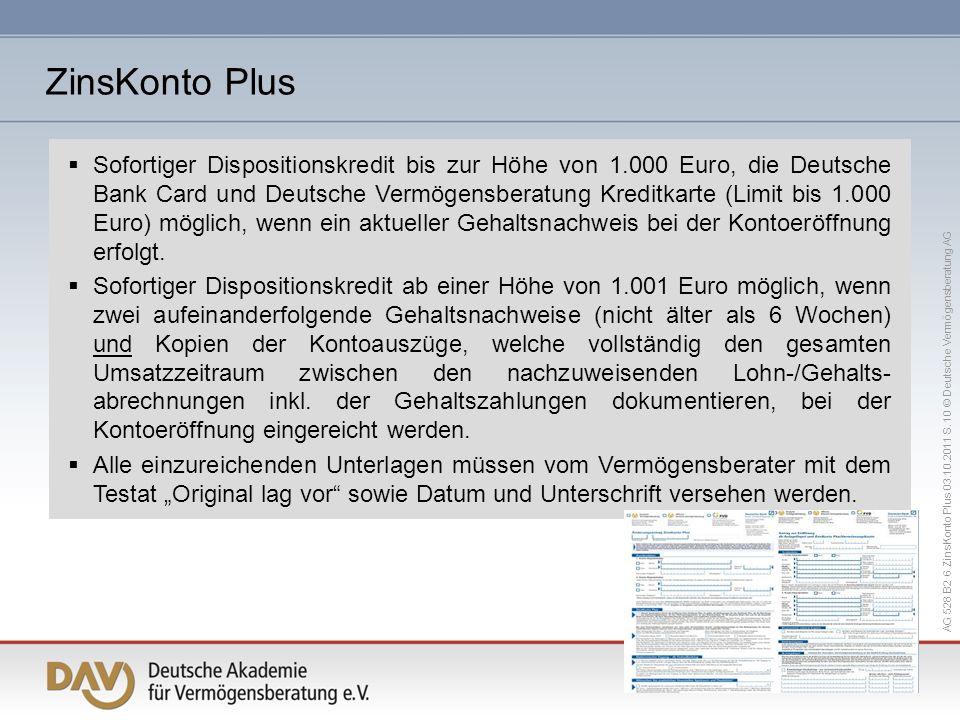 AG 528 B2 6 ZinsKonto Plus 03.10.2011 S. 10 © Deutsche Vermögensberatung AG Sofortiger Dispositionskredit bis zur Höhe von 1.000 Euro, die Deutsche Ba
