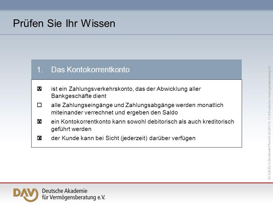 AG 528 B2 6 ZinsKonto Plus 03.10.2011 S. 15 © Deutsche Vermögensberatung AG 1.Das Kontokorrentkonto ist ein Zahlungsverkehrskonto, das der Abwicklung