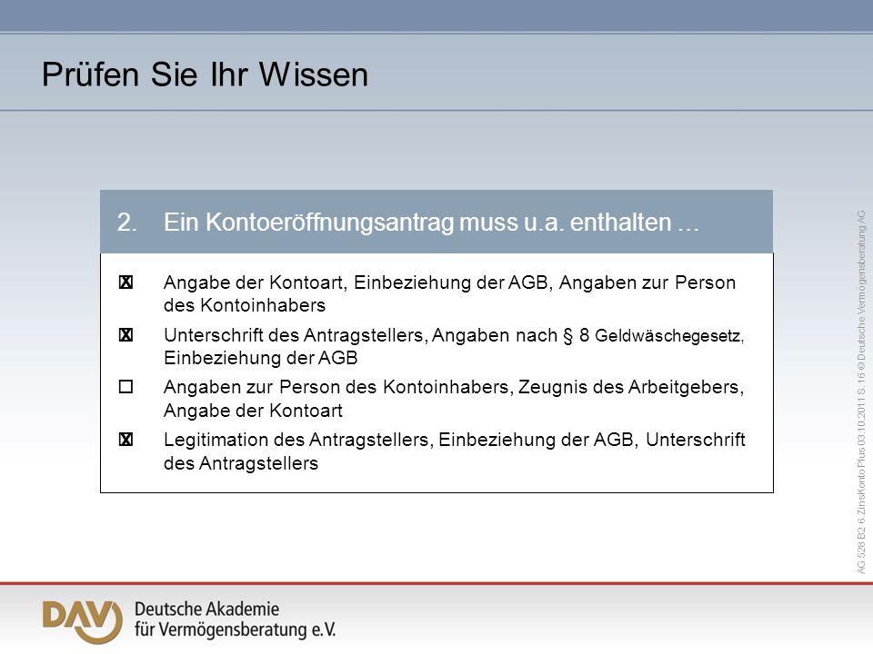 AG 528 B2 6 ZinsKonto Plus 03.10.2011 S. 16 © Deutsche Vermögensberatung AG Angabe der Kontoart, Einbeziehung der AGB, Angaben zur Person des Kontoinh