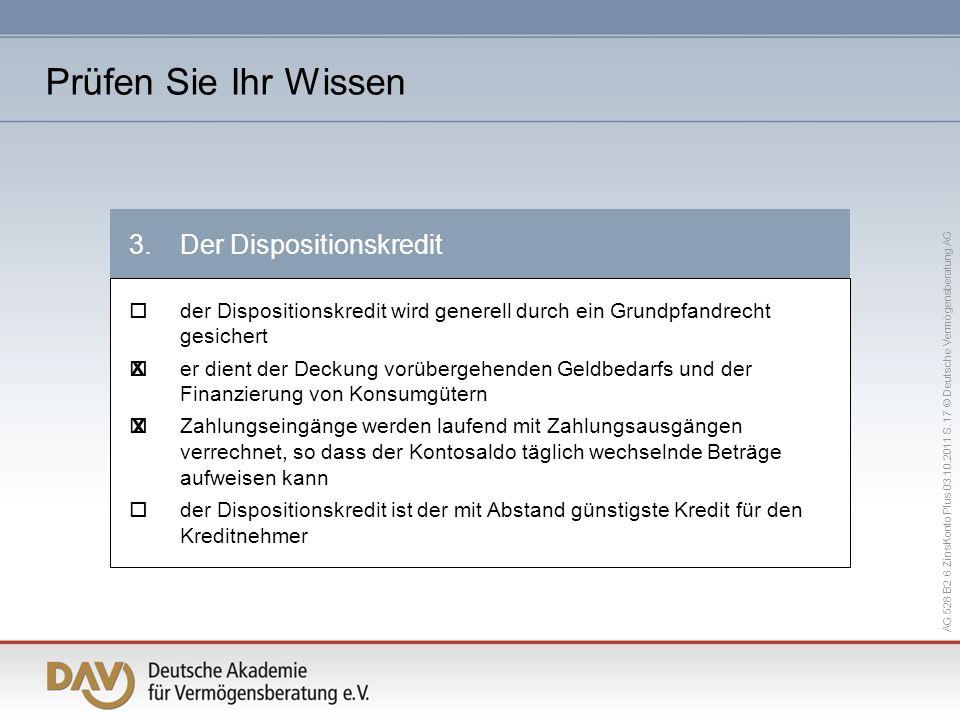 AG 528 B2 6 ZinsKonto Plus 03.10.2011 S. 17 © Deutsche Vermögensberatung AG 3.Der Dispositionskredit der Dispositionskredit wird generell durch ein Gr