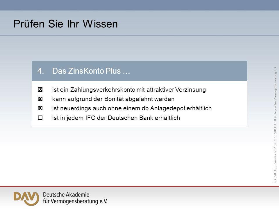 AG 528 B2 6 ZinsKonto Plus 03.10.2011 S. 18 © Deutsche Vermögensberatung AG ist ein Zahlungsverkehrskonto mit attraktiver Verzinsung kann aufgrund der