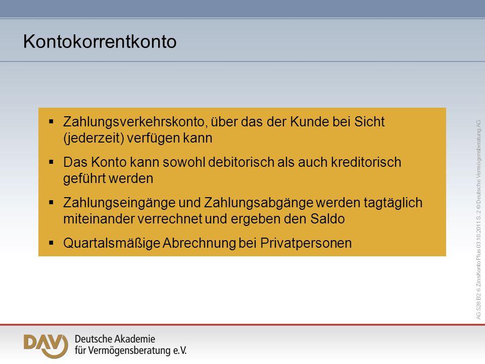 AG 528 B2 6 ZinsKonto Plus 03.10.2011 S. 2 © Deutsche Vermögensberatung AG Zahlungsverkehrskonto, über das der Kunde bei Sicht (jederzeit) verfügen ka