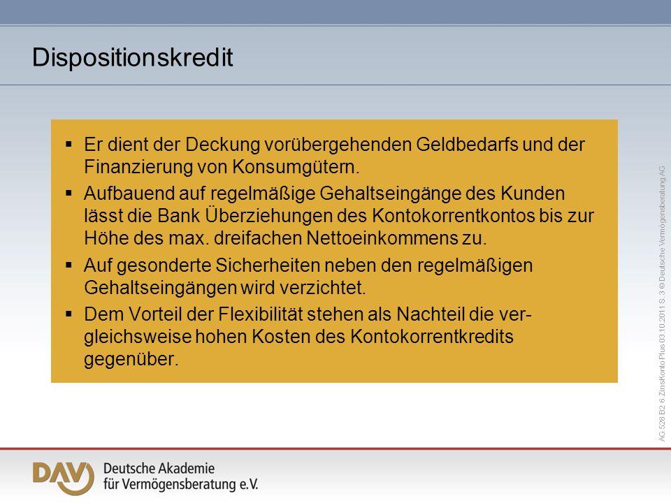 AG 528 B2 6 ZinsKonto Plus 03.10.2011 S. 3 © Deutsche Vermögensberatung AG Er dient der Deckung vorübergehenden Geldbedarfs und der Finanzierung von K