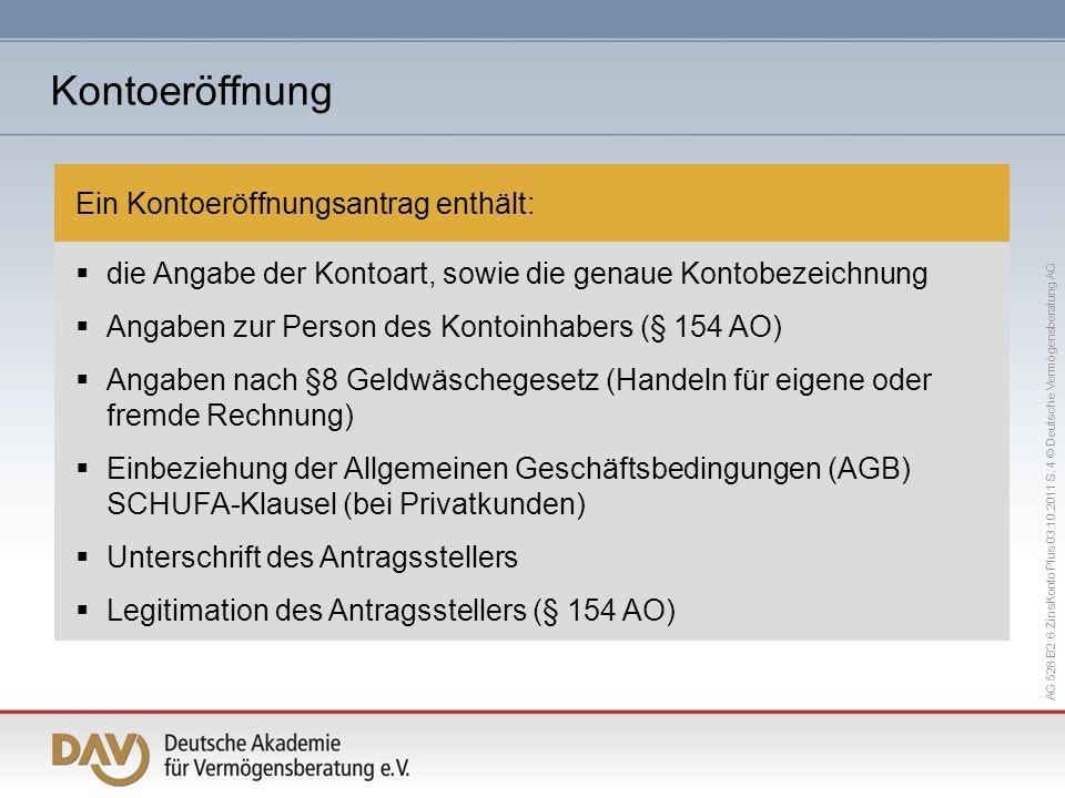 AG 528 B2 6 ZinsKonto Plus 03.10.2011 S. 4 © Deutsche Vermögensberatung AG Ein Kontoeröffnungsantrag enthält: die Angabe der Kontoart, sowie die genau