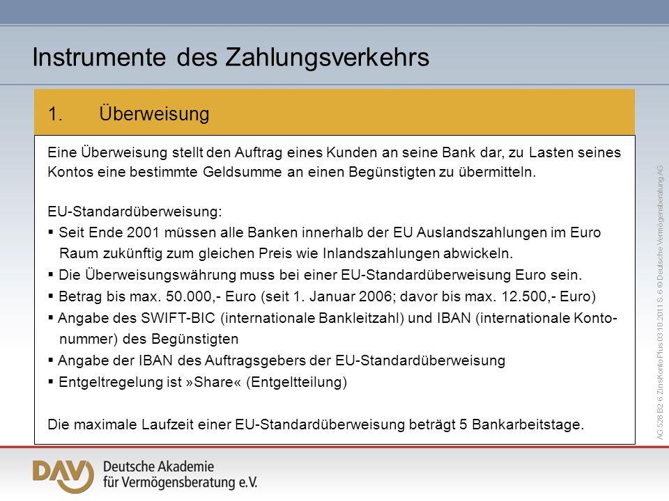 AG 528 B2 6 ZinsKonto Plus 03.10.2011 S. 6 © Deutsche Vermögensberatung AG 1. Überweisung Eine Überweisung stellt den Auftrag eines Kunden an seine Ba