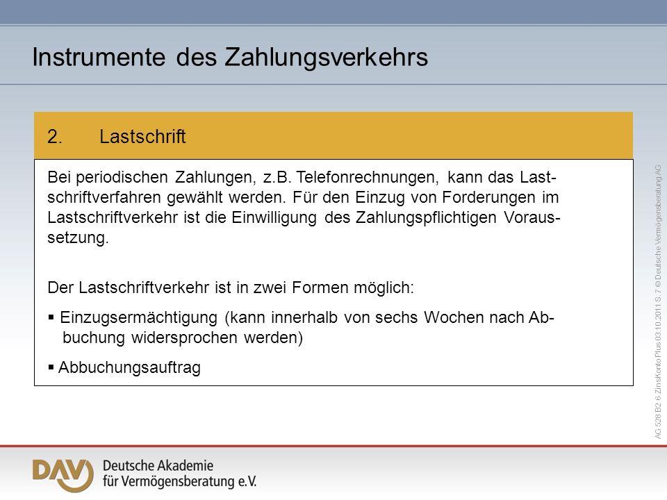 AG 528 B2 6 ZinsKonto Plus 03.10.2011 S. 7 © Deutsche Vermögensberatung AG 2. Lastschrift Bei periodischen Zahlungen, z.B. Telefonrechnungen, kann das