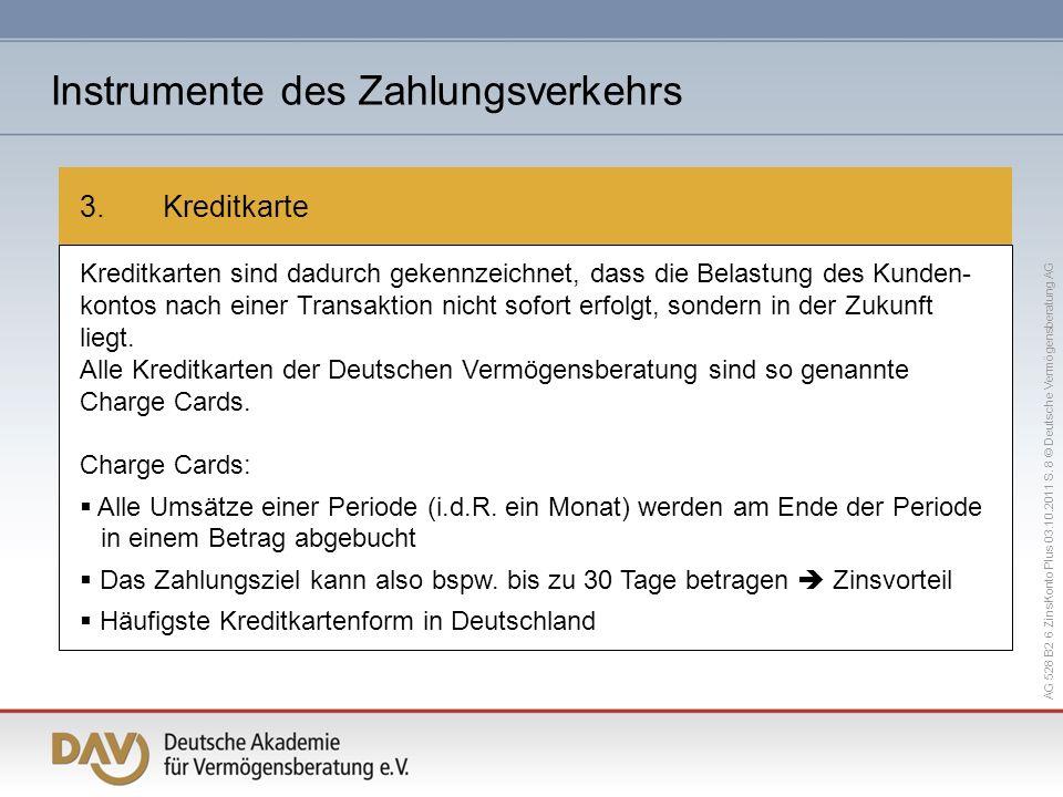 AG 528 B2 6 ZinsKonto Plus 03.10.2011 S. 8 © Deutsche Vermögensberatung AG 3. Kreditkarte Kreditkarten sind dadurch gekennzeichnet, dass die Belastung