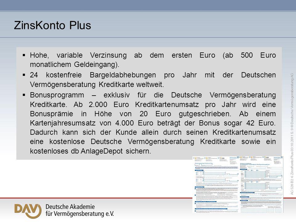 AG 528 B2 6 ZinsKonto Plus 03.10.2011 S. 9 © Deutsche Vermögensberatung AG Hohe, variable Verzinsung ab dem ersten Euro (ab 500 Euro monatlichem Gelde