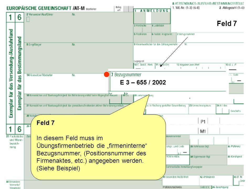 Feld 7 Feld 7 In diesem Feld muss im Übungsfirmenbetrieb die firmeninterne Bezugsnummer, (Positionsnummer des Firmenaktes, etc.) angegeben werden. (Si