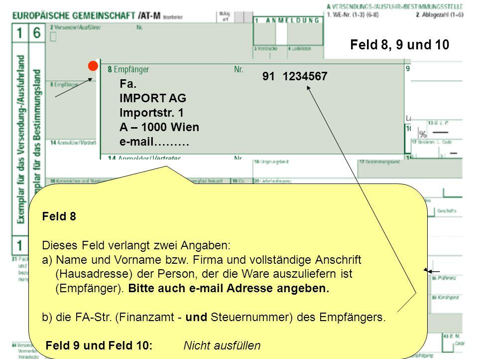 Feld 8, 9 und 10 Feld 8 Dieses Feld verlangt zwei Angaben: a) Name und Vorname bzw. Firma und vollständige Anschrift (Hausadresse) der Person, der die