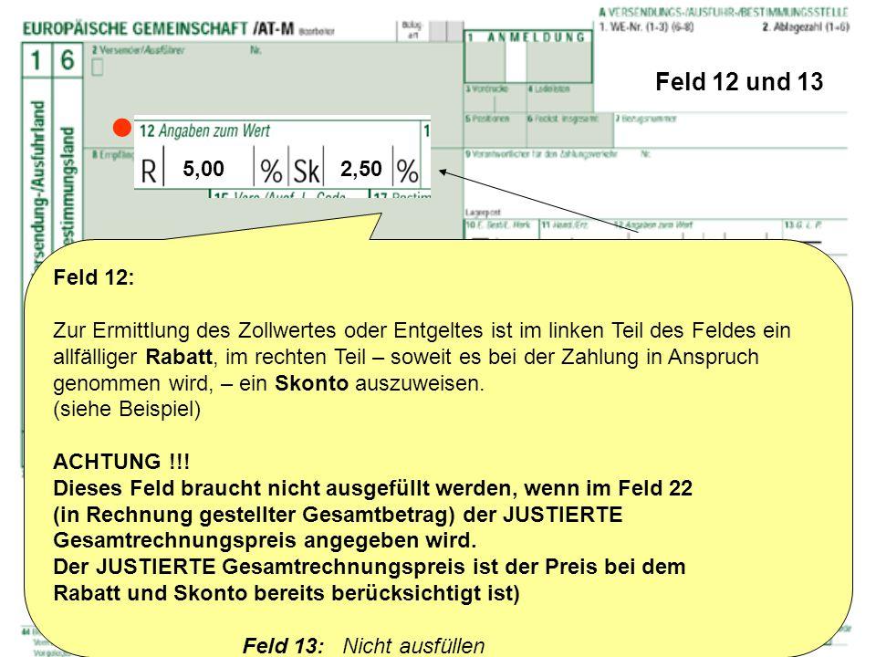 Feld 12 und 13 Feld 12: Zur Ermittlung des Zollwertes oder Entgeltes ist im linken Teil des Feldes ein allfälliger Rabatt, im rechten Teil – soweit es