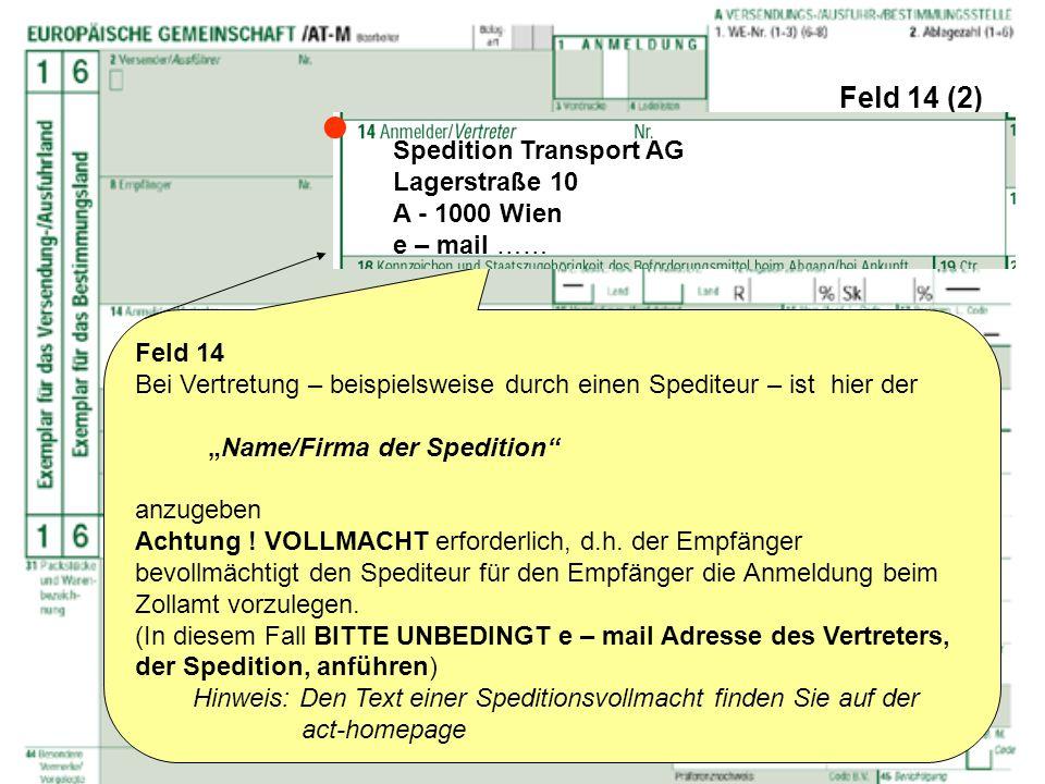 Feld 14 (2) Feld 14 Bei Vertretung – beispielsweise durch einen Spediteur – ist hier der Name/Firma der Spedition anzugeben Achtung ! VOLLMACHT erford