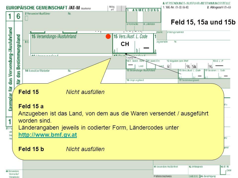 Feld 15, 15a und 15b Feld 15Nicht ausfüllen Feld 15 a Anzugeben ist das Land, von dem aus die Waren versendet / ausgeführt worden sind. Länderangaben