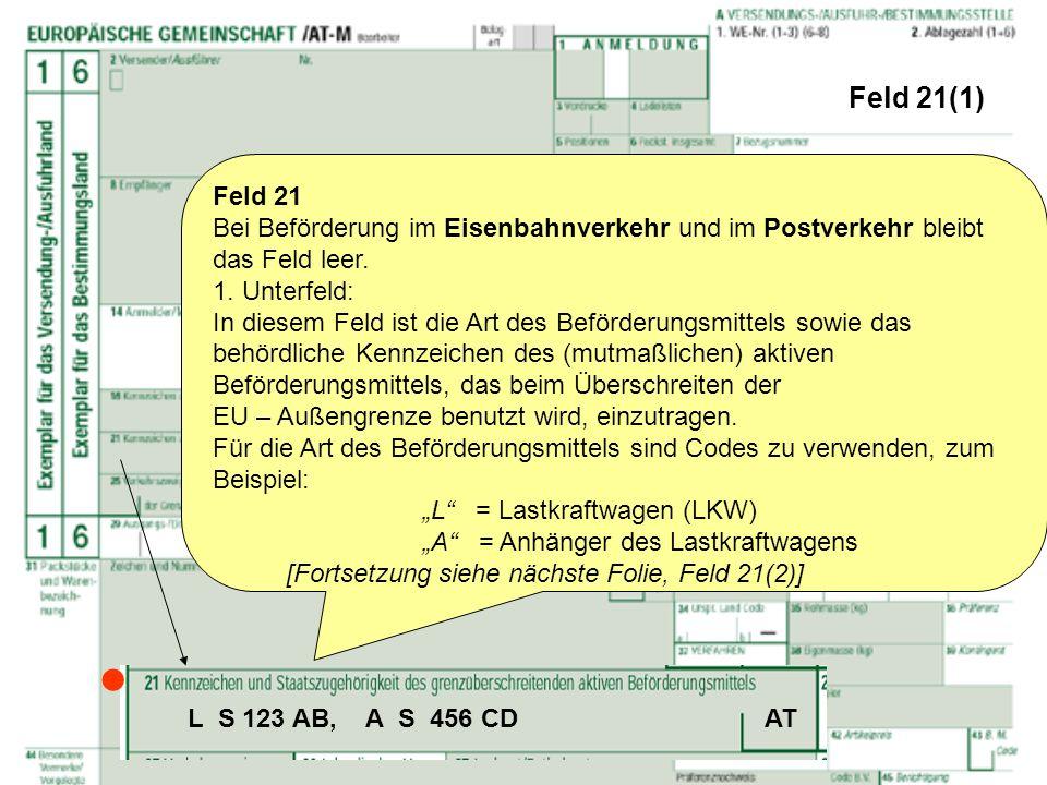 Feld 21(1) Feld 21 Bei Beförderung im Eisenbahnverkehr und im Postverkehr bleibt das Feld leer. 1. Unterfeld: In diesem Feld ist die Art des Beförderu